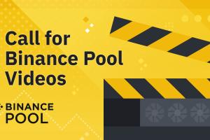 Call for Binance Pool Videos